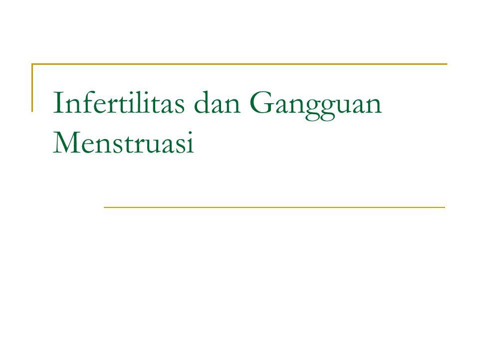 Infertilitas dan Gangguan Menstruasi
