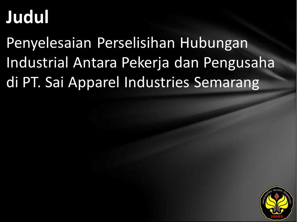 Judul Penyelesaian Perselisihan Hubungan Industrial Antara Pekerja dan Pengusaha di PT. Sai Apparel Industries Semarang