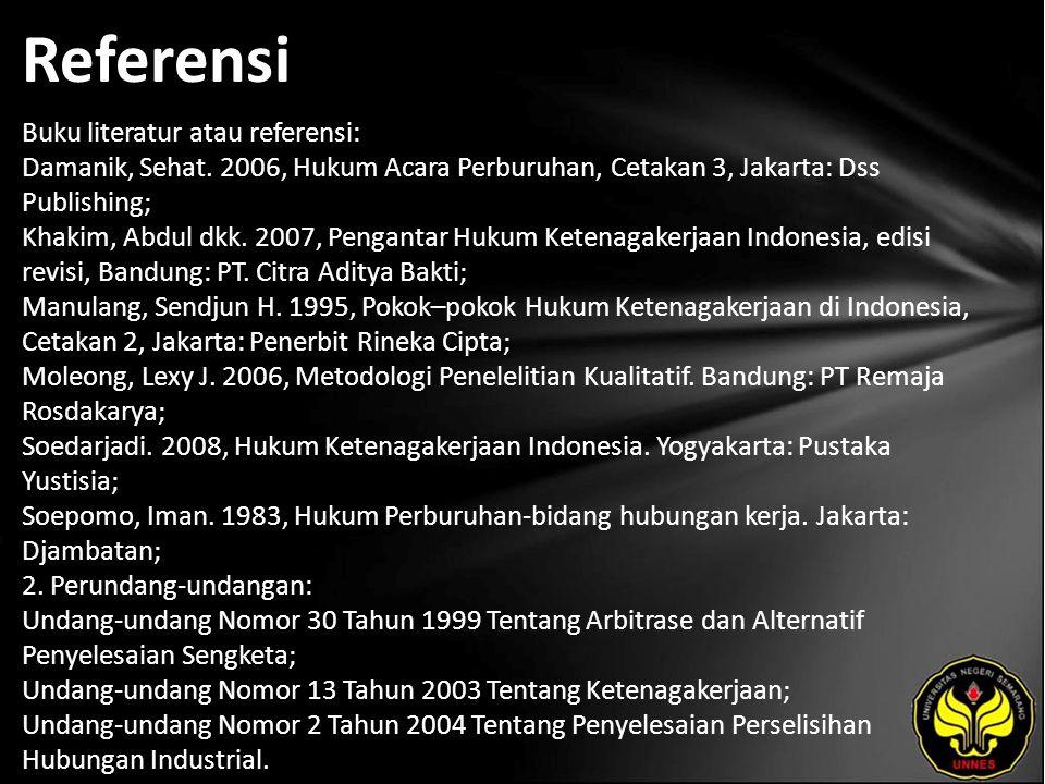 Referensi Buku literatur atau referensi: Damanik, Sehat. 2006, Hukum Acara Perburuhan, Cetakan 3, Jakarta: Dss Publishing; Khakim, Abdul dkk. 2007, Pe