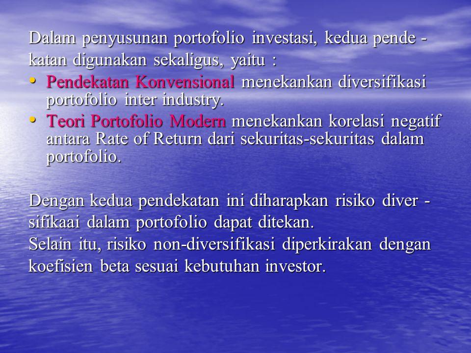 Dalam penyusunan portofolio investasi, kedua pende - katan digunakan sekaligus, yaitu : Pendekatan Konvensional menekankan diversifikasi portofolio inter industry.