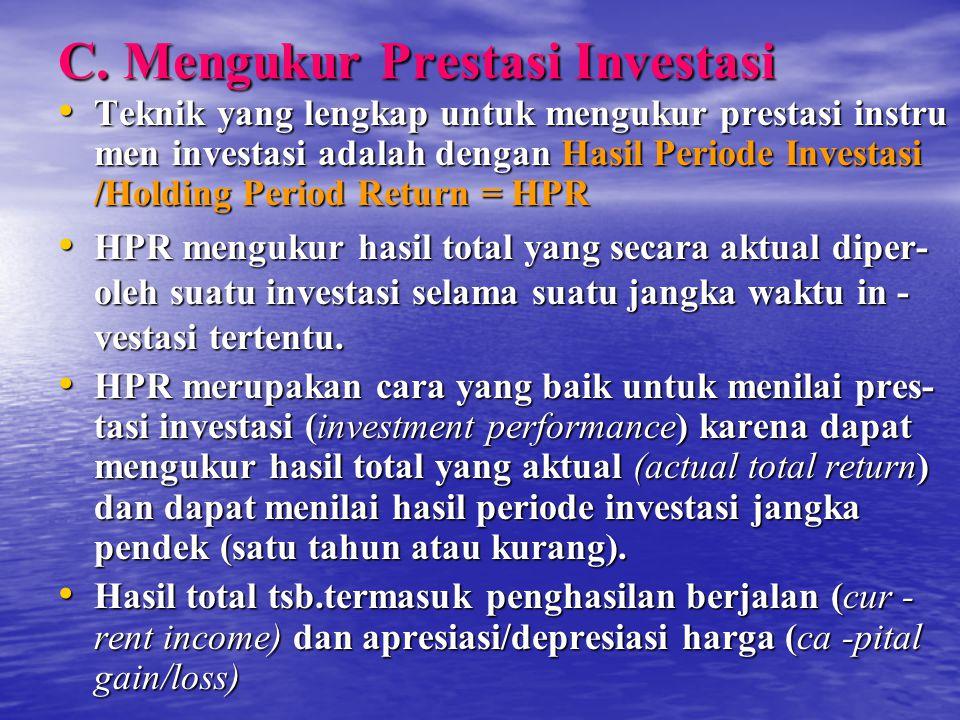 C. Mengukur Prestasi Investasi Teknik yang lengkap untuk mengukur prestasi instru men investasi adalah dengan Hasil Periode Investasi /Holding Period