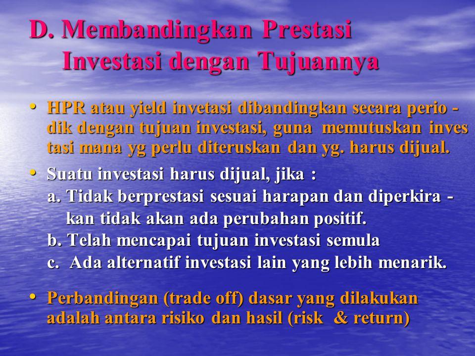 D. Membandingkan Prestasi Investasi dengan Tujuannya HPR atau yield invetasi dibandingkan secara perio - dik dengan tujuan investasi, guna memutuskan
