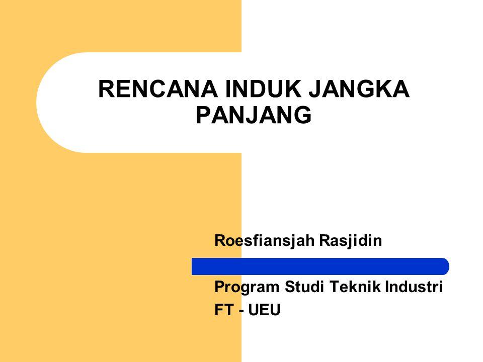RENCANA INDUK JANGKA PANJANG Roesfiansjah Rasjidin Program Studi Teknik Industri FT - UEU