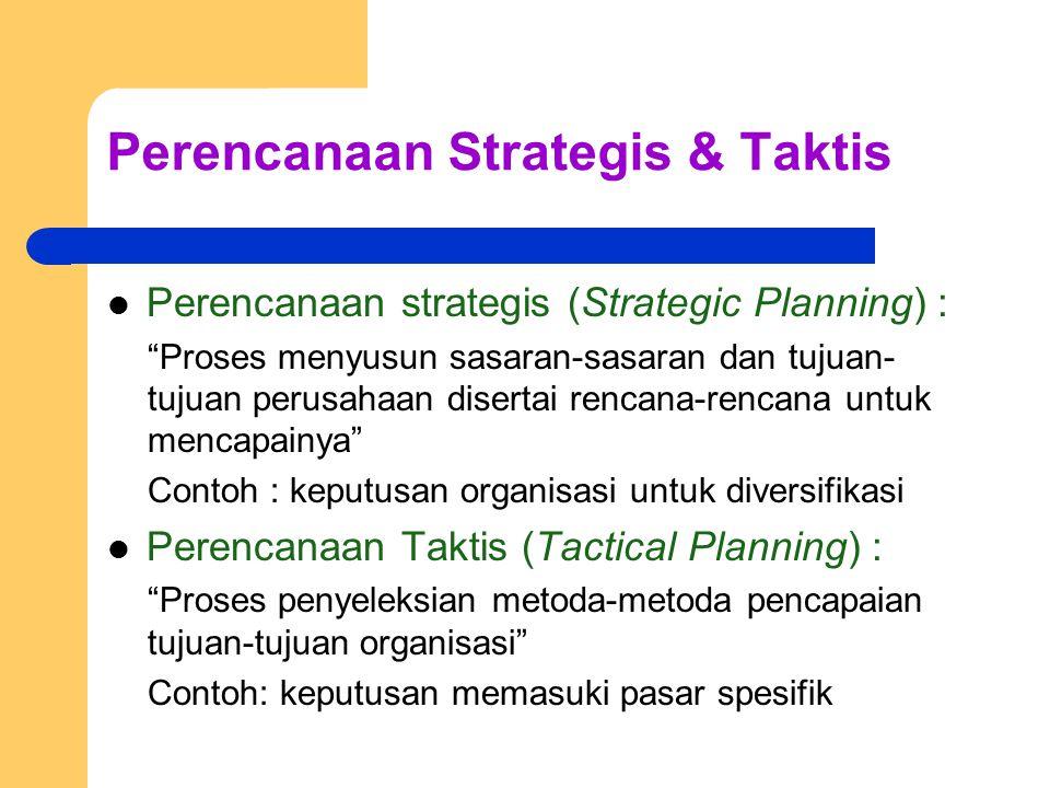 """Perencanaan Strategis & Taktis Perencanaan strategis (Strategic Planning) : """"Proses menyusun sasaran-sasaran dan tujuan- tujuan perusahaan disertai re"""