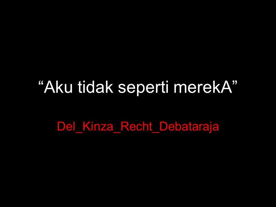 Aku tidak seperti merekA Del_Kinza_Recht_Debataraja