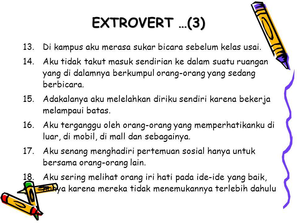 EXTROVERT …(3) 13.Di kampus aku merasa sukar bicara sebelum kelas usai.