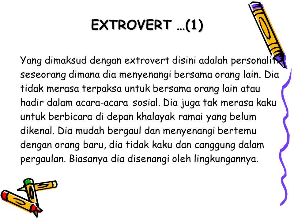 EXTROVERT …(1) Yang dimaksud dengan extrovert disini adalah personaliti seseorang dimana dia menyenangi bersama orang lain. Dia tidak merasa terpaksa