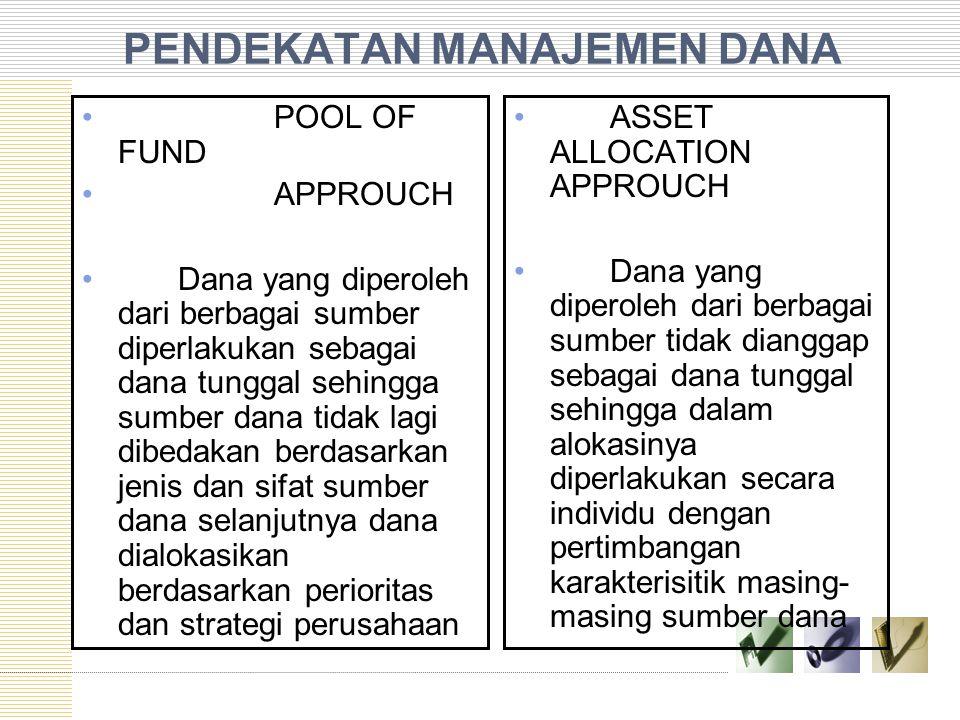 PENDEKATAN MANAJEMEN DANA POOL OF FUND APPROUCH Dana yang diperoleh dari berbagai sumber diperlakukan sebagai dana tunggal sehingga sumber dana tidak