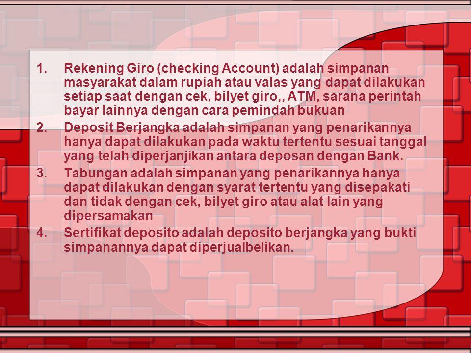 1.Rekening Giro (checking Account) adalah simpanan masyarakat dalam rupiah atau valas yang dapat dilakukan setiap saat dengan cek, bilyet giro,, ATM,