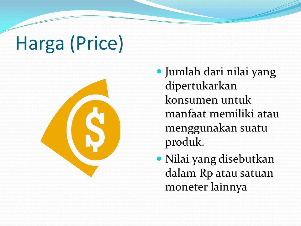 Harga (Price) Jumlah dari nilai yang dipertukarkan konsumen untuk manfaat memiliki atau menggunakan suatu produk. Nilai yang disebutkan dalam Rp atau