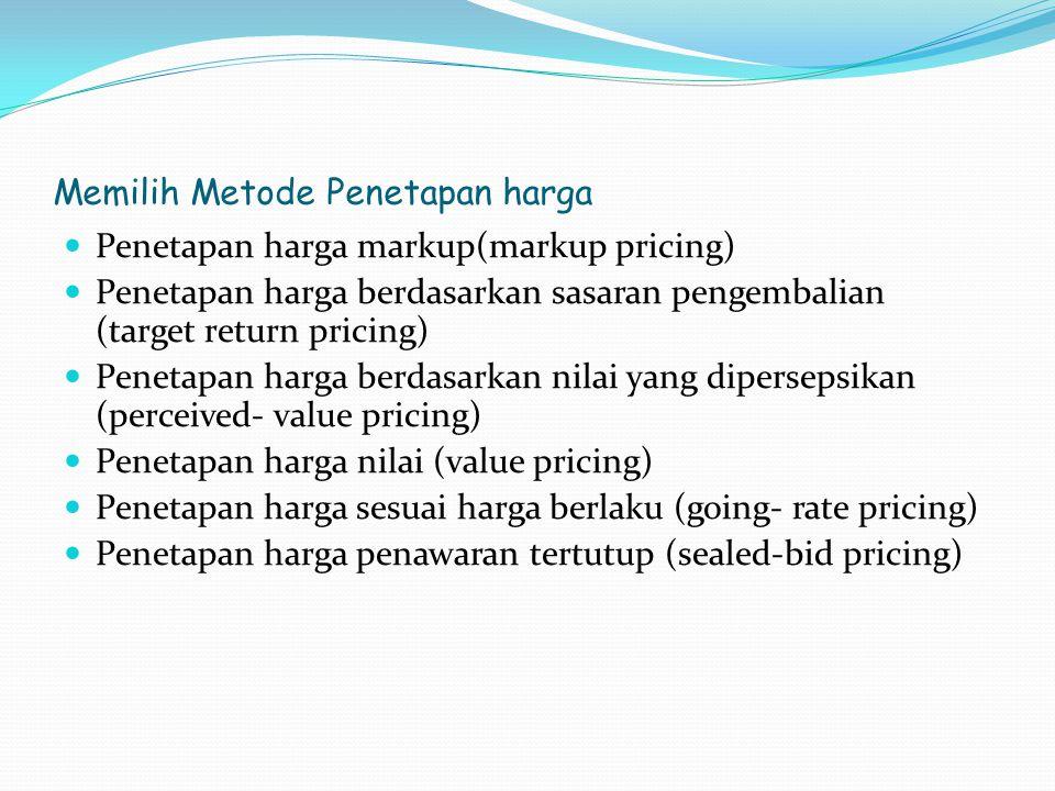 Memilih Metode Penetapan harga Penetapan harga markup(markup pricing) Penetapan harga berdasarkan sasaran pengembalian (target return pricing) Penetap