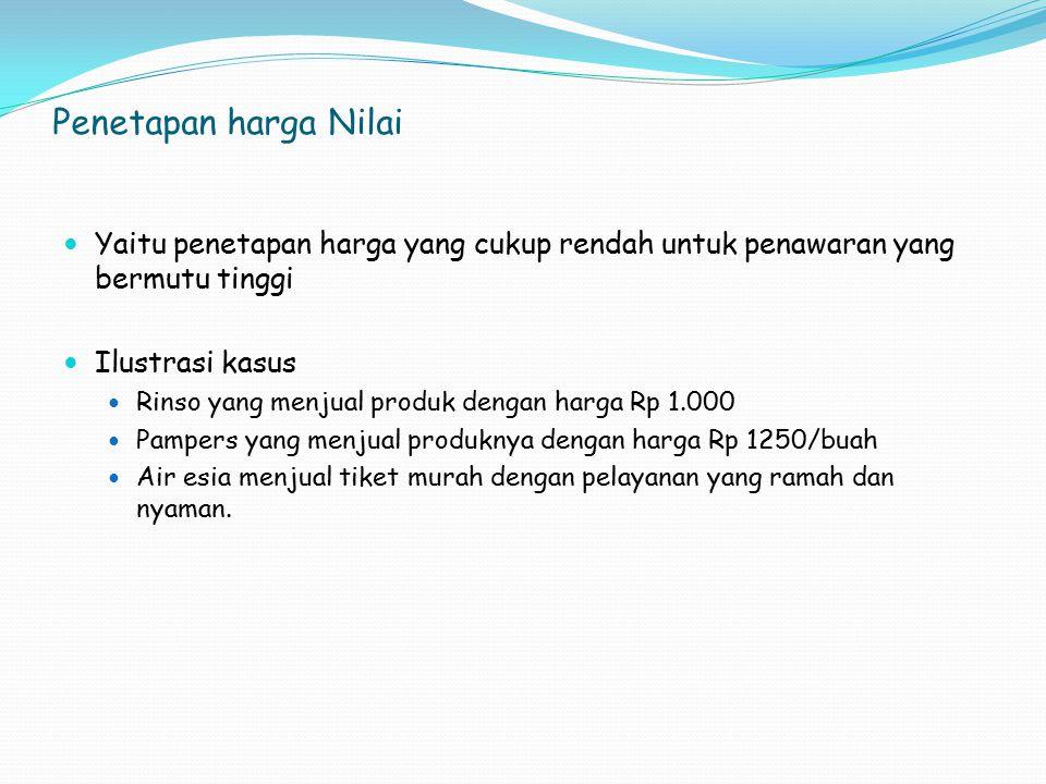 Penetapan harga Nilai Yaitu penetapan harga yang cukup rendah untuk penawaran yang bermutu tinggi Ilustrasi kasus Rinso yang menjual produk dengan har