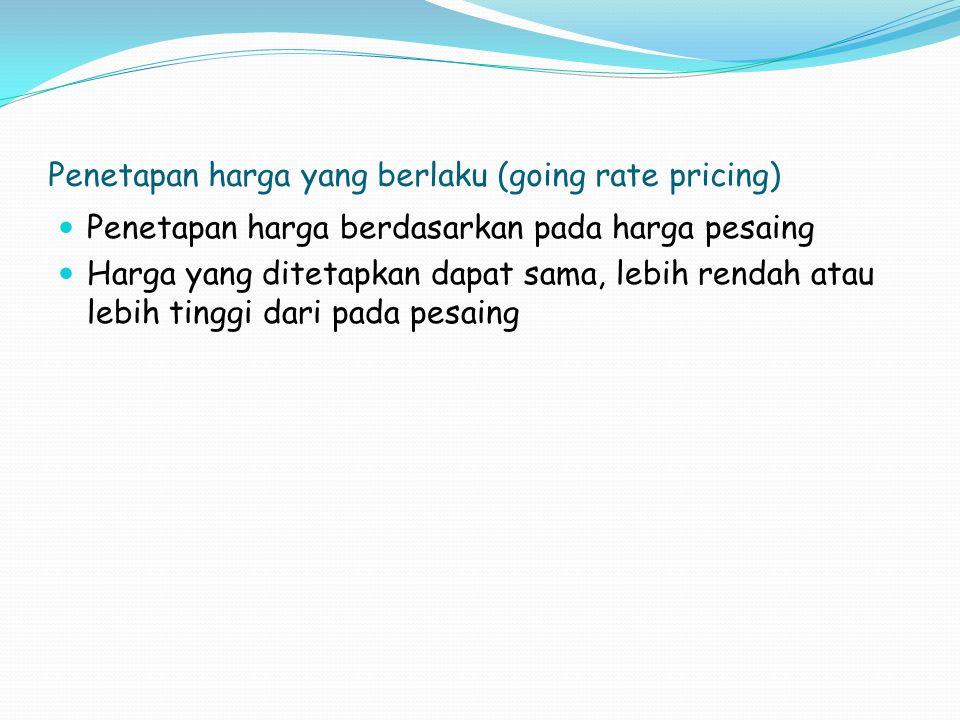Penetapan harga yang berlaku (going rate pricing) Penetapan harga berdasarkan pada harga pesaing Harga yang ditetapkan dapat sama, lebih rendah atau l
