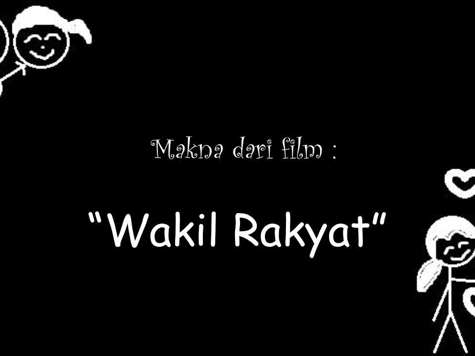 JMakna dari film : Wakil Rakyat