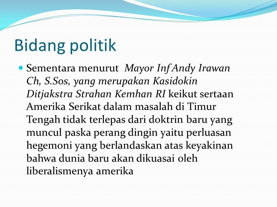 Bidang politik Sementara menurut Mayor Inf Andy Irawan Ch, S.Sos, yang merupakan Kasidokin Ditjakstra Strahan Kemhan RI keikut sertaan Amerika Serikat