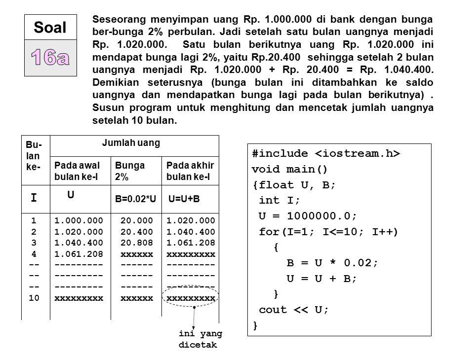 {float U, B; int I; U = 1000000.0; for(I=1; I<=10; I++) { B = U * 0.02; U = U + B; } cout << U; } {float U; int I; U = 1000000.0; for(I=1; I<=10; I++) { U = U + U*0.02; } cout << U; } {float U; int I; U = 1000000.0; for(I=1; I<=10; I++) { U = U *1.02; } cout << U; }