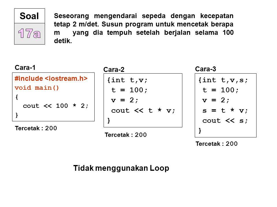 #include void main() {int t,v,s; s = 0; v = 2; for(t=1; t <= 100; t=t+1 ) { s = s + v; } cout << s; } Tercetak : 200 t : 1 2 3 4 5 6......