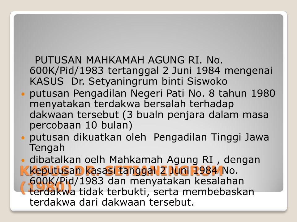 KASUS DR. SETIANINGRUM (1980) PUTUSAN MAHKAMAH AGUNG RI. No. 600K/Pid/1983 tertanggal 2 Juni 1984 mengenai KASUS Dr. Setyaningrum binti Siswoko putusa
