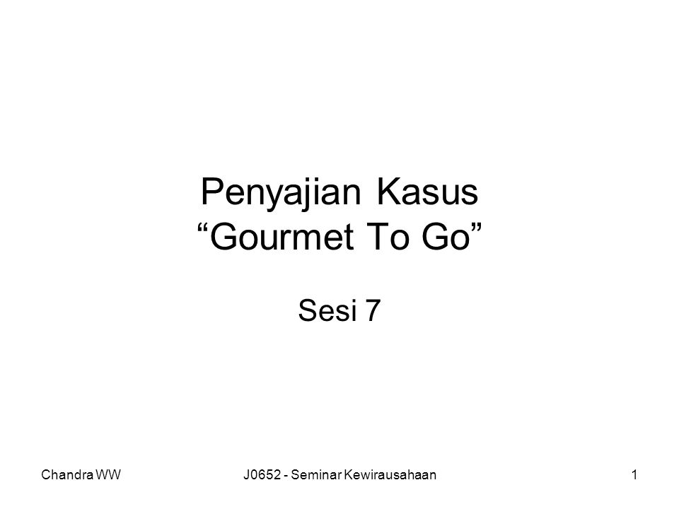 Chandra WWJ0652 - Seminar Kewirausahaan2 Gourmet To Go (Buku Hisrich, hal.304-311) A New concept in grocery marketing The product is a combination of menu planning and grocery delivery; a complete package of groceries and recipes for a week's meals is delivered to a customer's door The target market consists of young urban professionals living in two-income households in which individuals have limited leisure time, high disposable income, and a willingness to pay for services The objective is to develop a customer base of 400 households by the end of the third year after startup