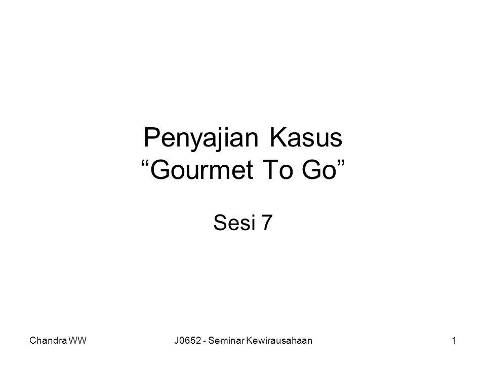 """Chandra WWJ0652 - Seminar Kewirausahaan1 Penyajian Kasus """"Gourmet To Go"""" Sesi 7"""
