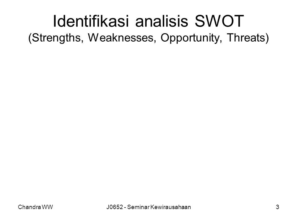 Chandra WWJ0652 - Seminar Kewirausahaan3 Identifikasi analisis SWOT (Strengths, Weaknesses, Opportunity, Threats)