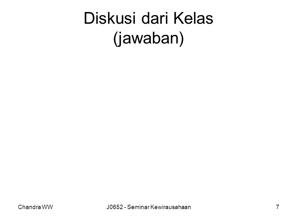 Chandra WWJ0652 - Seminar Kewirausahaan7 Diskusi dari Kelas (jawaban)