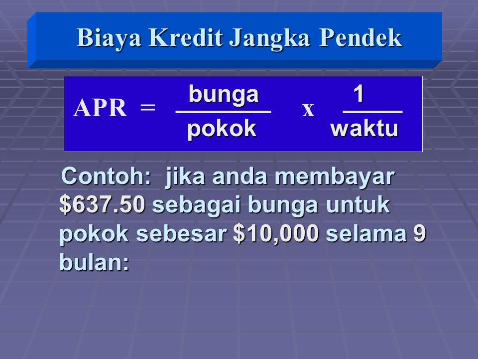 APR = x bunga 1 bunga 1 pokok waktu pokok waktu Contoh: jika anda membayar $637.50 sebagai bunga untuk pokok sebesar $10,000 selama 9 bulan: Contoh: jika anda membayar $637.50 sebagai bunga untuk pokok sebesar $10,000 selama 9 bulan: Biaya Kredit Jangka Pendek