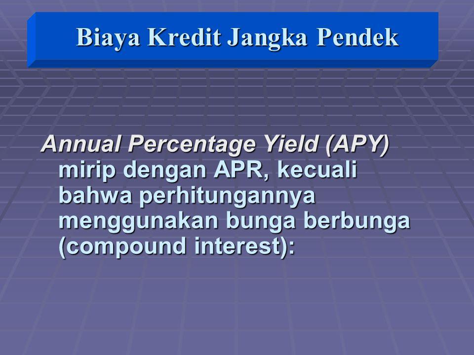 Annual Percentage Yield (APY) mirip dengan APR, kecuali bahwa perhitungannya menggunakan bunga berbunga (compound interest): Biaya Kredit Jangka Pendek