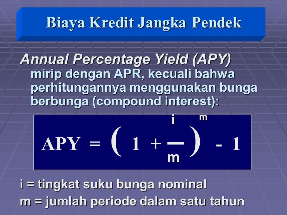 APY = ( 1 + ) - 1 Annual Percentage Yield (APY) mirip dengan APR, kecuali bahwa perhitungannya menggunakan bunga berbunga (compound interest): i m i m m i = tingkat suku bunga nominal m = jumlah periode dalam satu tahun Biaya Kredit Jangka Pendek