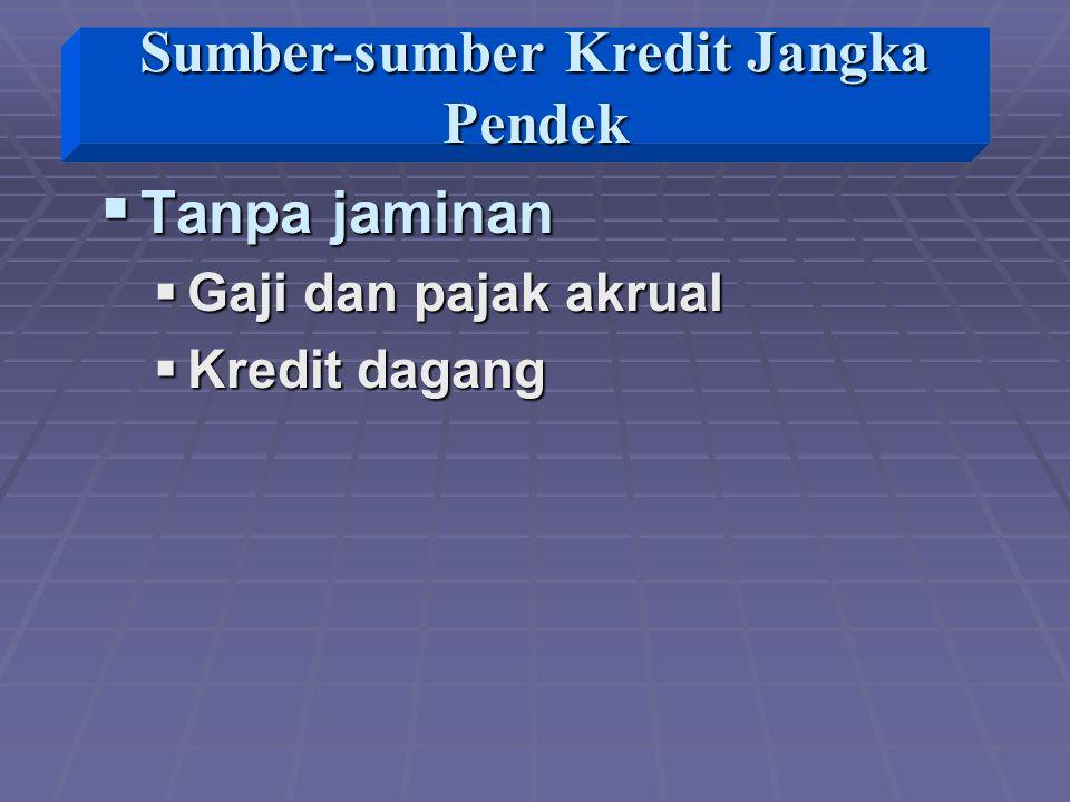  Tanpa jaminan  Gaji dan pajak akrual  Kredit dagang Sumber-sumber Kredit Jangka Pendek