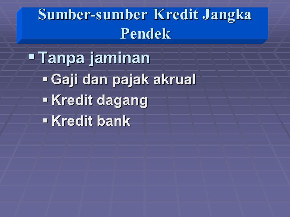  Tanpa jaminan  Gaji dan pajak akrual  Kredit dagang  Kredit bank Sumber-sumber Kredit Jangka Pendek
