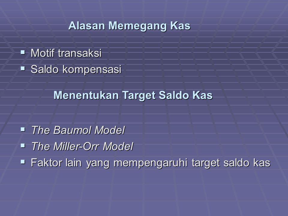 Alasan Memegang Kas  Motif transaksi  Saldo kompensasi Menentukan Target Saldo Kas  The Baumol Model  The Miller-Orr Model  Faktor lain yang mempengaruhi target saldo kas