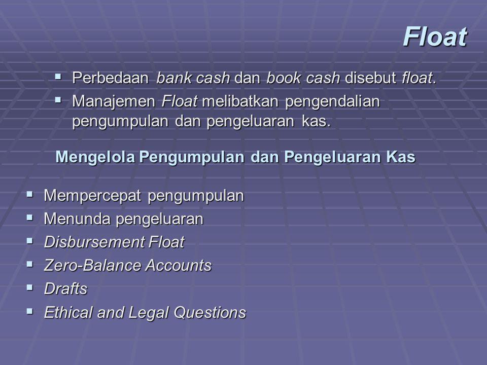  Perbedaan bank cash dan book cash disebut float.