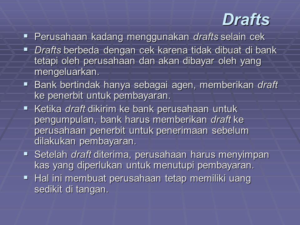Drafts  Perusahaan kadang menggunakan drafts selain cek  Drafts berbeda dengan cek karena tidak dibuat di bank tetapi oleh perusahaan dan akan dibayar oleh yang mengeluarkan.