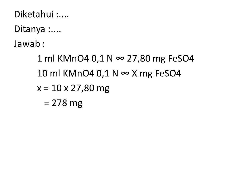 SOAL 2 Berapa miligram FeSO4 (MR = 278) yang harus ditimbang jika diinginkan mol FeSO4 adalah 0,1 mol?