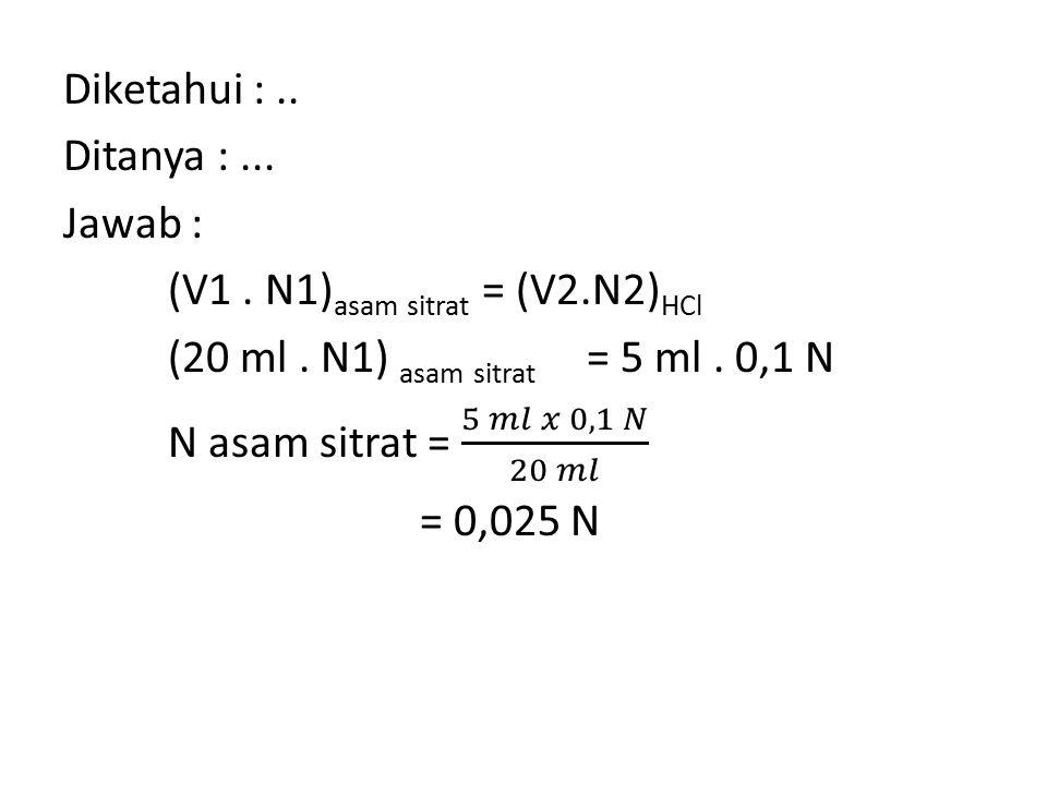 SOAL 4 Dalam penetapan kadar vitamin C menggunakan iodimetri, diketahui bahwa jumlah sampel yang bereaksi adalah 0,02 Molar.