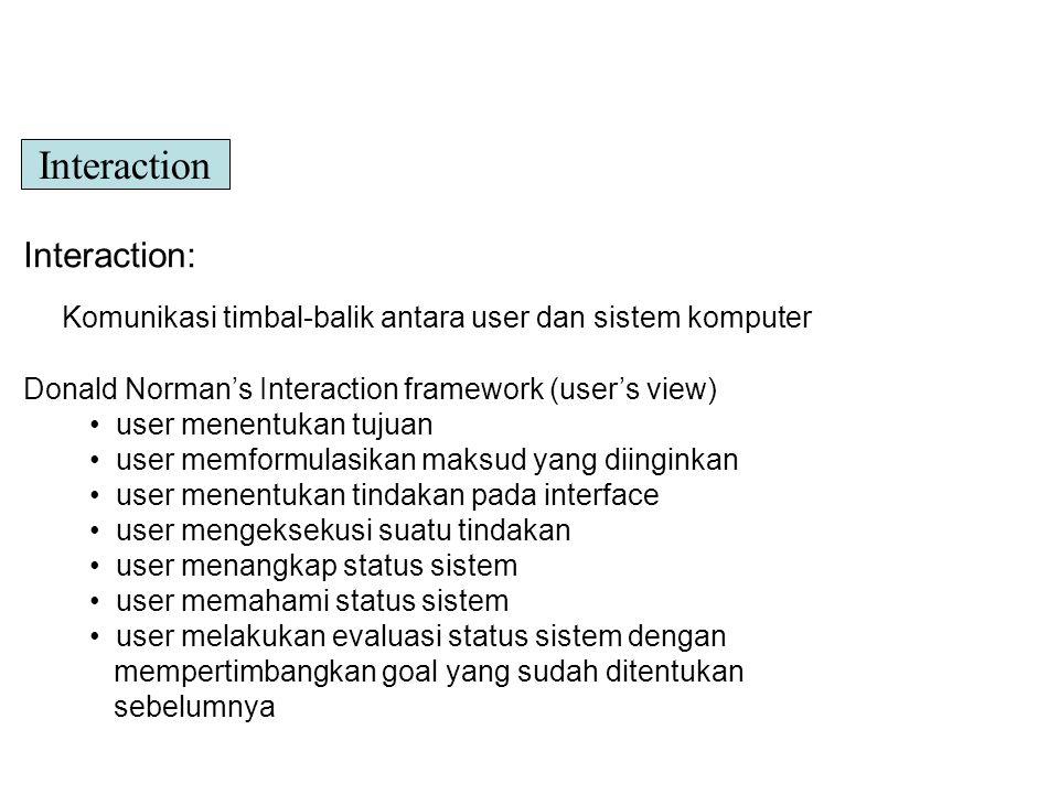 Interaction: Komunikasi timbal-balik antara user dan sistem komputer Donald Norman's Interaction framework (user's view) user menentukan tujuan user m