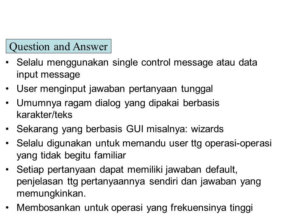 Selalu menggunakan single control message atau data input message User menginput jawaban pertanyaan tunggal Umumnya ragam dialog yang dipakai berbasis