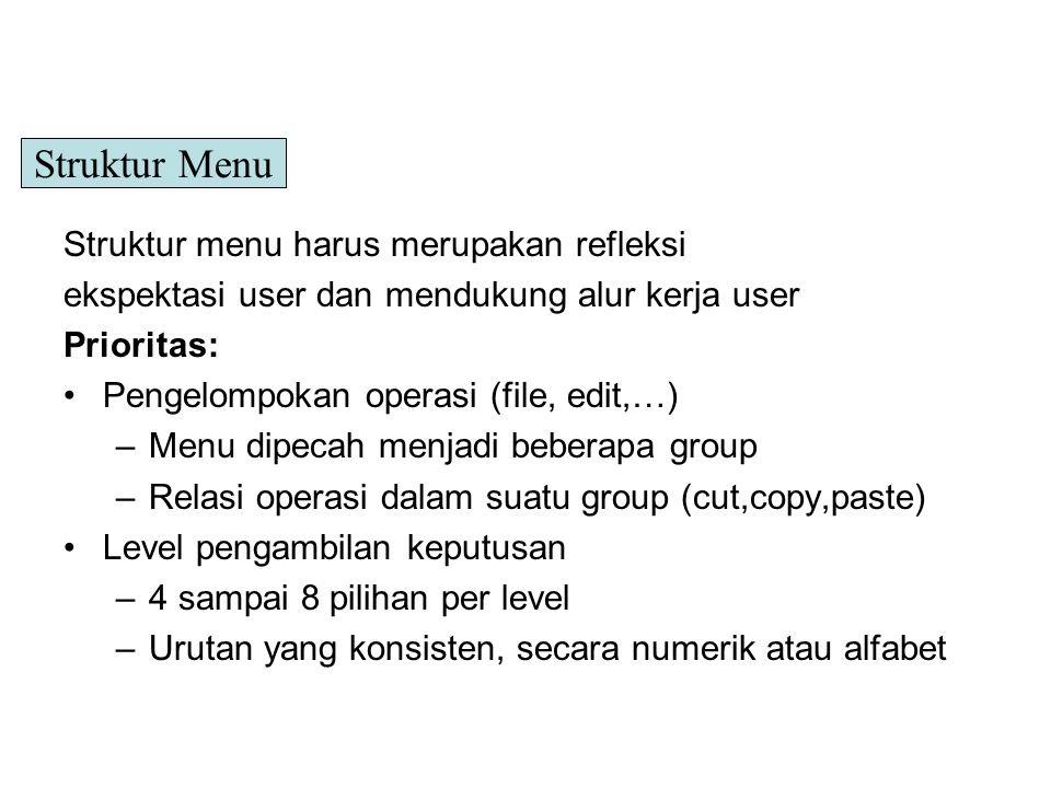 Struktur menu harus merupakan refleksi ekspektasi user dan mendukung alur kerja user Prioritas: Pengelompokan operasi (file, edit,…) –Menu dipecah men