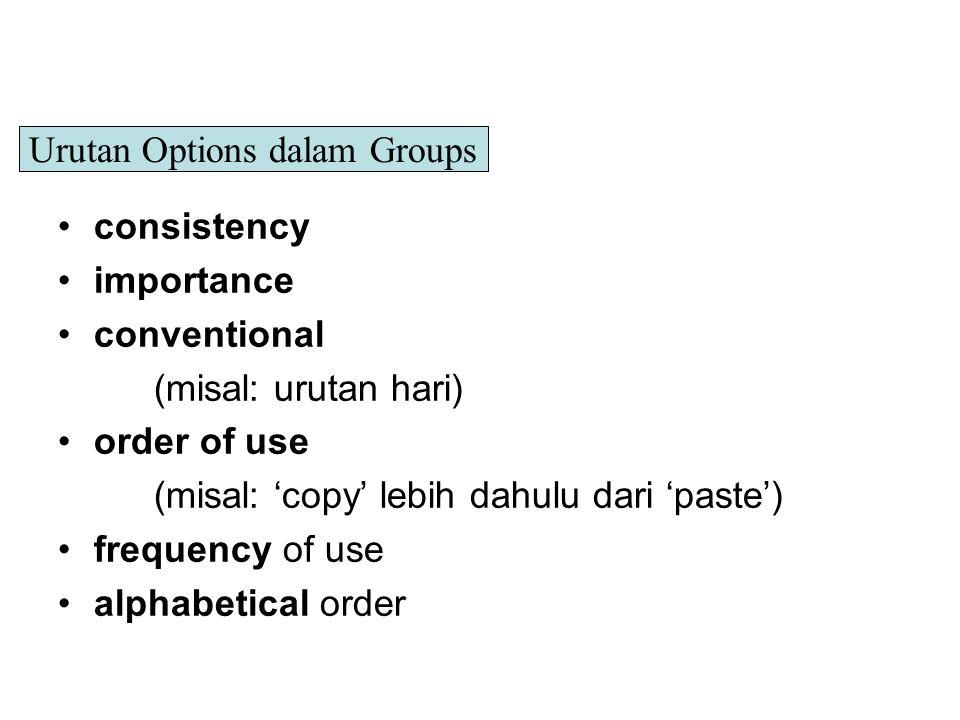 consistency importance conventional (misal: urutan hari) order of use (misal: 'copy' lebih dahulu dari 'paste') frequency of use alphabetical order Ur