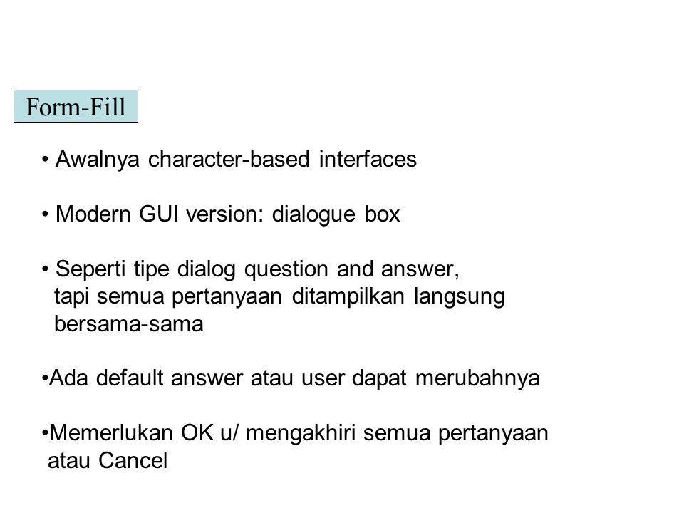 Awalnya character-based interfaces Modern GUI version: dialogue box Seperti tipe dialog question and answer, tapi semua pertanyaan ditampilkan langsun