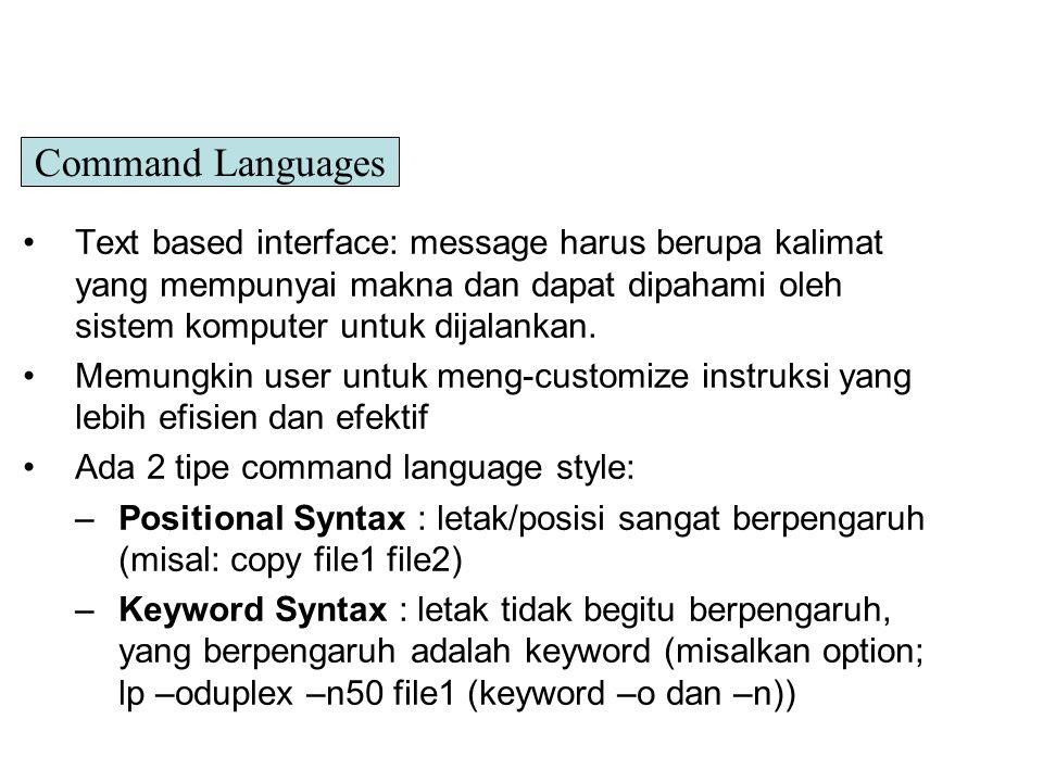 Text based interface: message harus berupa kalimat yang mempunyai makna dan dapat dipahami oleh sistem komputer untuk dijalankan. Memungkin user untuk
