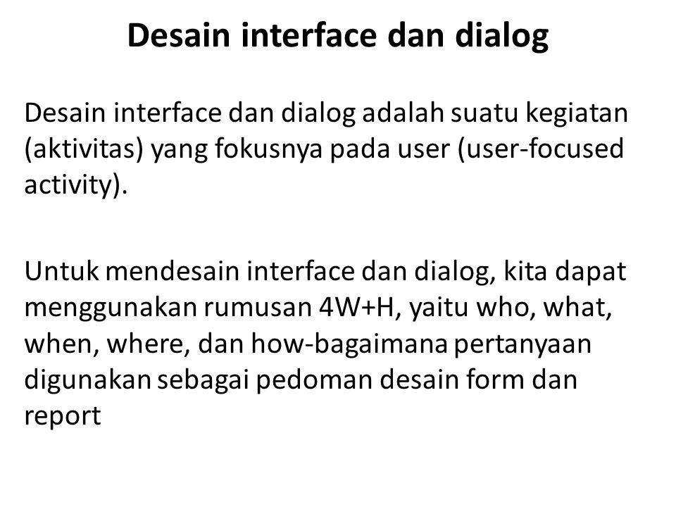 Desain interface dan dialog Desain interface dan dialog adalah suatu kegiatan (aktivitas) yang fokusnya pada user (user-focused activity). Untuk mende