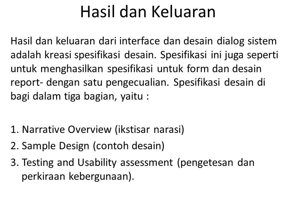 Hasil dan Keluaran Hasil dan keluaran dari interface dan desain dialog sistem adalah kreasi spesifikasi desain.