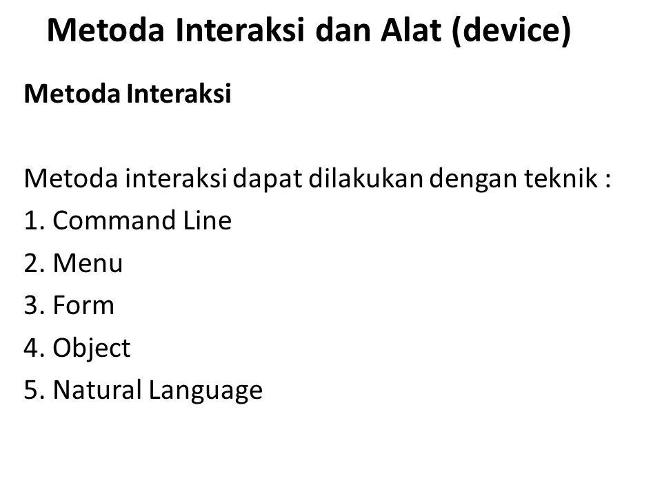 Metoda Interaksi dan Alat (device) Metoda Interaksi Metoda interaksi dapat dilakukan dengan teknik : 1. Command Line 2. Menu 3. Form 4. Object 5. Natu