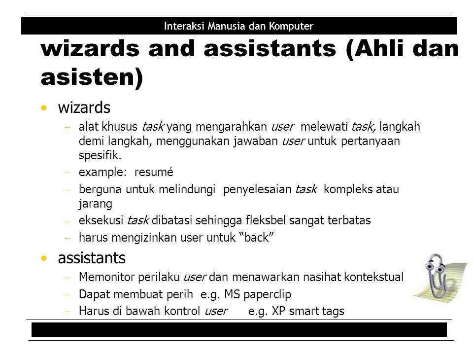 Interaksi Manusia dan Komputer wizards and assistants (Ahli dan asisten) wizards  alat khusus task yang mengarahkan user melewati task, langkah demi