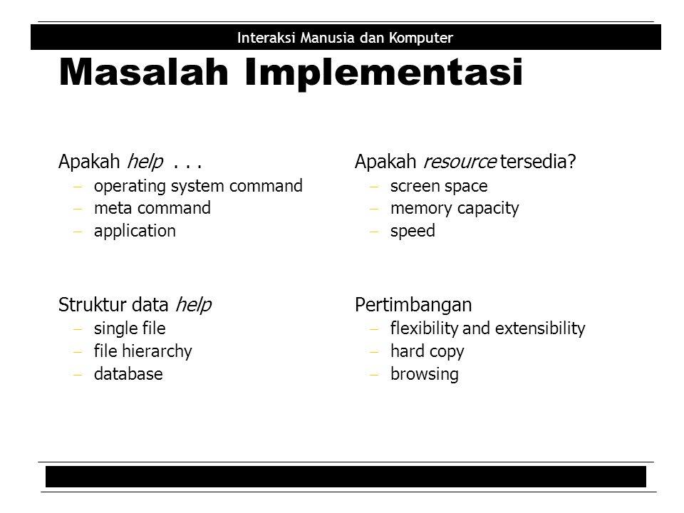 Interaksi Manusia dan Komputer Masalah Implementasi Apakah help...  operating system command  meta command  application Struktur data help  single