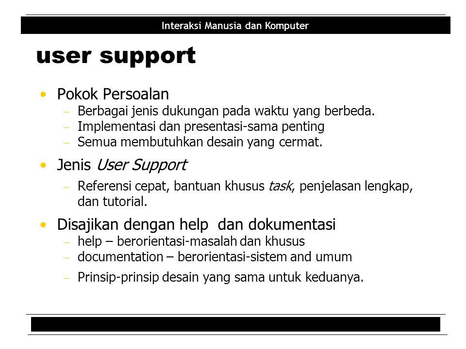 Interaksi Manusia dan Komputer user support Pokok Persoalan  Berbagai jenis dukungan pada waktu yang berbeda.  Implementasi dan presentasi-sama pent