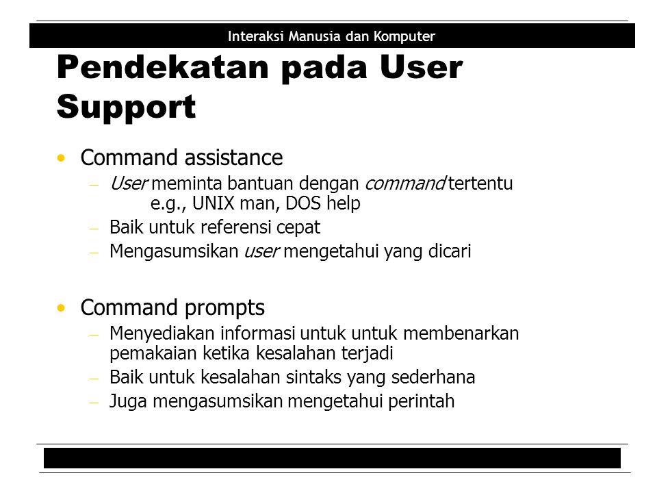 Interaksi Manusia dan Komputer Pendekatan pada User Support Command assistance  User meminta bantuan dengan command tertentu e.g., UNIX man, DOS help