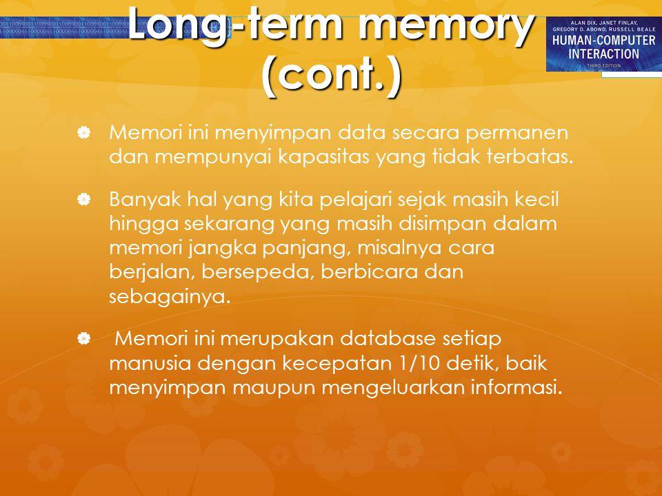 Long-term memory (cont.)   Memori ini menyimpan data secara permanen dan mempunyai kapasitas yang tidak terbatas.   Banyak hal yang kita pelajari
